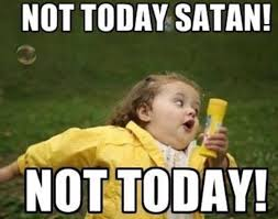 Not Today Meme - not today satan not today lindsay ross blog