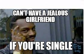Jealous Girlfriend Meme - meme creator can t have a jealous girlfriend if you re single meme