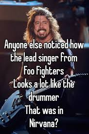 Foo Fighters Meme - anyone else noticed how the lead singer from foo fighters looks a