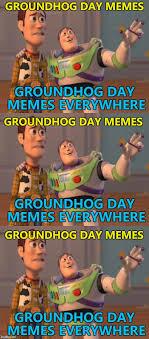 Everywhere Meme - groundhog day memes groundhog day memes everywhere groundhog day