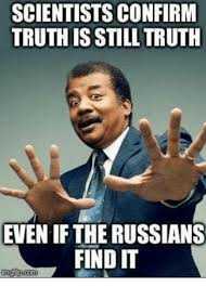 Russians Meme - scientists confirm truthis still truth even if the russians find it