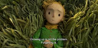 the little prince 2015 u201cgrowing up is not the problem forgetting