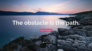 sara shepard quote u201cthe obstacle is the path u201d 9 wallpapers