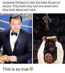 Meme Leonardo Dicaprio - leonardo dicaprio is like the kobe bryant of actors they both only
