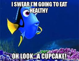 Cupcake Meme - i swear i m going to eat healthy oh look a cupcake dory from