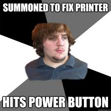 Button Broke Meme - summoned to fix printer hits power button family tech support