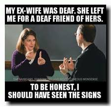 Ex Wife Meme - my ex wife was deaf she left me for a deaf friend of hers