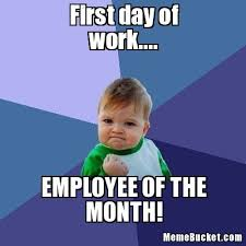 What Was The First Internet Meme - first day of work create your own meme