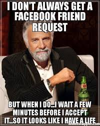 Get A Life Meme - don t always get a facebook friend request but when i do i wait a few