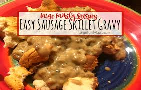 easy sausage skillet gravy large family recipes large family table