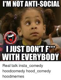 Real Talk Meme - i m not anti social just don t with everybody real talk insta comedy