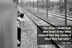 Too often I would hear men boast of the miles covered that day
