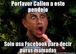 Meme Para Facebook - porfavor callen a este pendejo solo usa facebook para decir puras