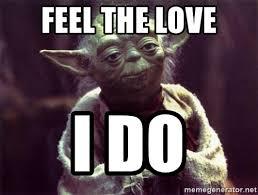 Feel The Love Meme - feel the love i do yoda meme generator