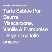 eryn et sa folle cuisine tarte sablée pur beurre mascarpone vanille framboise eryn et sa