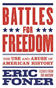 Barnes And Noble Braintree Mass Battles For Freedom The Use And Abuse Of American History By Eric