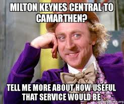 Memes Central - milton keynes central to camarthen tell me more about how useful