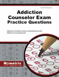 addiction counselor exam practice questions addiction counselor