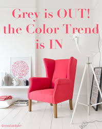 grey is out maybe the colour trend is in maria killam the