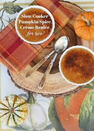 Creme Brulee For A Crowd Recipe Slow Cooker Pumpkin Spice Crème Brulée An Easy Fall Dessert