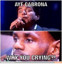 Why Are You Crying Meme - aye cabrona hm you crying handcrafted by fedzter for ifunny