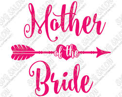 Wedding Quotes Png Mother Of The Bride Heart Arrow Wedding Party Shirt Decal Cutting