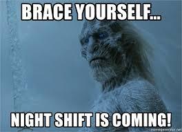 Brace Yourselves Meme Generator - brace yourself night shift is coming white walker meme