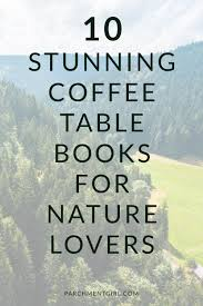 Coffee Table Books 10 Stunning Coffee Table Books For Nature Lovers Parchment