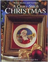 Better Homes And Gardens Christmas Crafts - a cross stitch christmas celebrations in stitches better homes