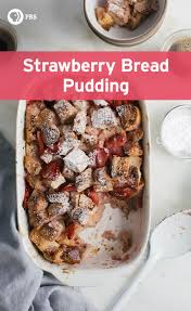 strawberry bread pudding recipe fresh tastes blog pbs food