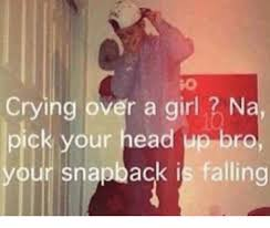 Meme Snapback - crying over a girl na pick your head up bro your snapback is