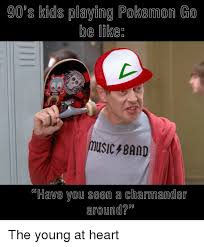 Pokemon Kid Meme - 90 s kids playing pokemon go be likee have you seen a charmander