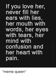 Love Meme For Her - if you love her never fill her ears with lies her mouth with words