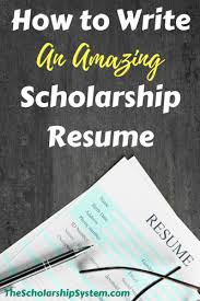 scholarship resume how to write an amazing scholarship resume the scholarship system