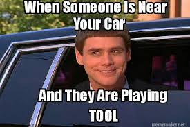 Meme Tool - meme maker when someone is near your car and they are playing tool