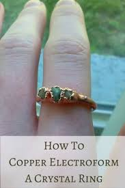 electroforming copper how to copper electroform a ring maker monologues