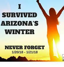 Arizona Memes - survived arizona s winter never forget 12018 12118 meme on