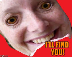 Stalker Ex Girlfriend Meme - image tagged in i will find you and kill you creepy stalker ex