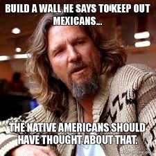 Build A Meme - build a wall he says to keep out mexicans the native americans