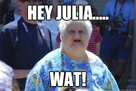 Julia Meme - hey julia wat old lady wat quickmeme