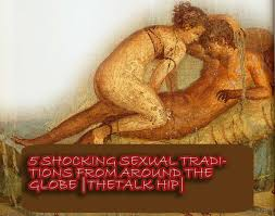 5 shocking sexual traditions from around the globe thetalk hip