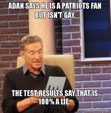 Patriots Fan Meme - adan says he is a patriots fan but isn t gay the test results say