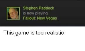 New Vegas Meme - stephen paddock is now playing fallout new vegas stephen meme on