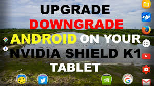 how to upgrade android os how to upgrade downgrade android os on your nvidia shield k1