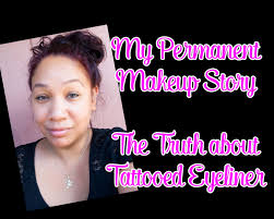 my permanent makeup story my truth about tattooed eyeliner youtube