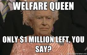 Welfare Meme - the welfare queen one is not amused know your meme