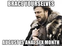 Anal Sex Meme - brace yourselves august is anal sex month winter is coming
