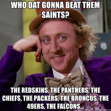 Saints Falcons Memes - who dat gonna beat them saints the redskins the panthers the
