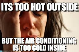 Too Hot Meme - its too hot outside first world problems meme on memegen