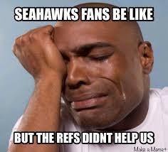 Seahawks Fan Meme - 22 meme internet seahawks fans be like but the refs didn t help us